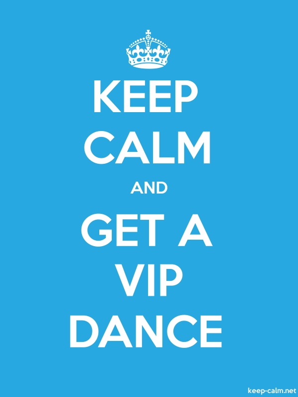 KEEP CALM AND GET A VIP DANCE - white/blue - Default (600x800)
