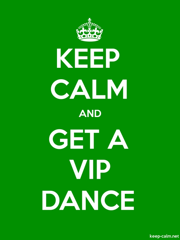 KEEP CALM AND GET A VIP DANCE - white/green - Default (600x800)