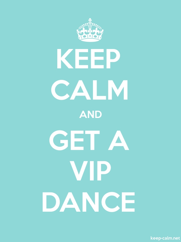 KEEP CALM AND GET A VIP DANCE - white/lightblue - Default (600x800)