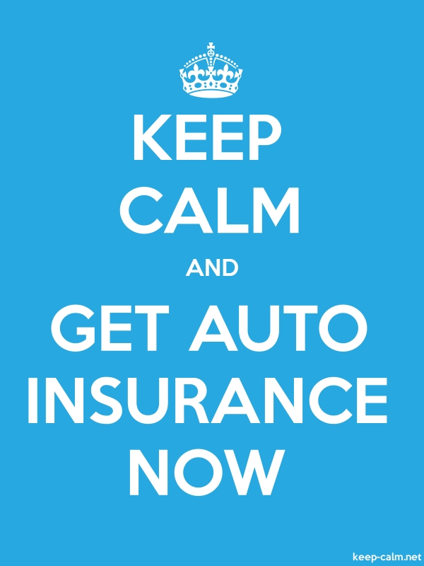 KEEP CALM AND GET AUTO INSURANCE NOW - white/blue - Default (600x800)