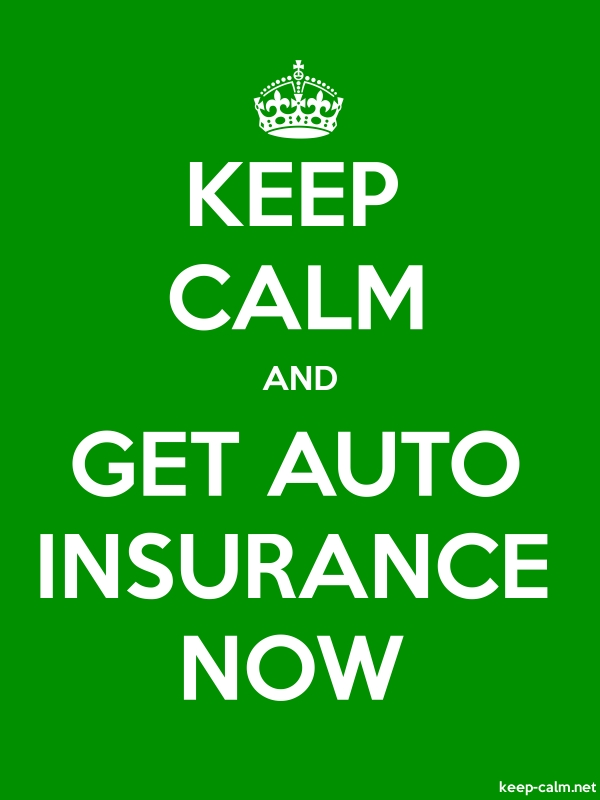 KEEP CALM AND GET AUTO INSURANCE NOW - white/green - Default (600x800)