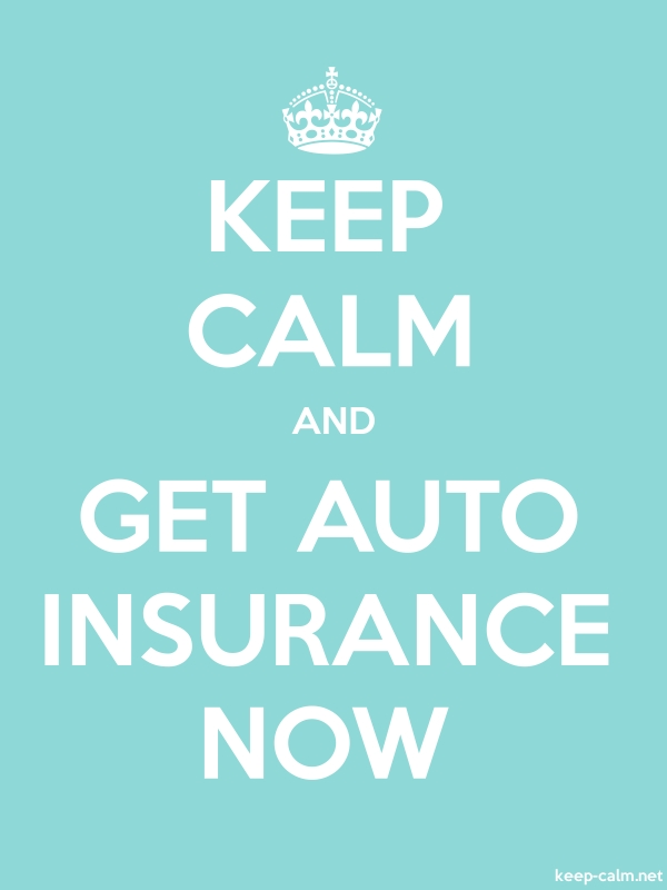 KEEP CALM AND GET AUTO INSURANCE NOW - white/lightblue - Default (600x800)
