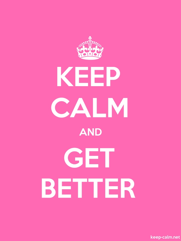 KEEP CALM AND GET BETTER - white/pink - Default (600x800)