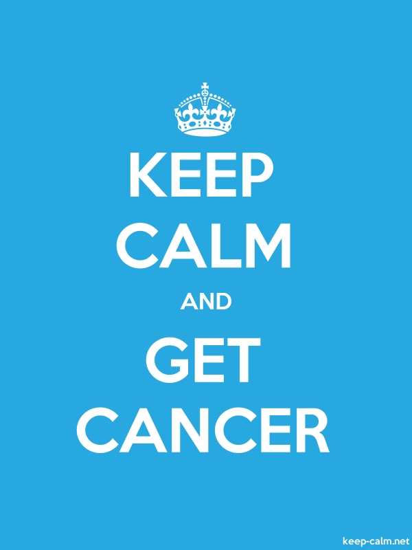 KEEP CALM AND GET CANCER - white/blue - Default (600x800)