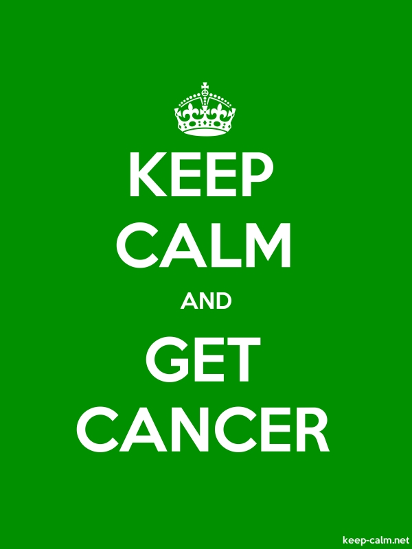 KEEP CALM AND GET CANCER - white/green - Default (600x800)