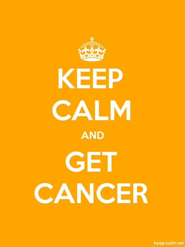 KEEP CALM AND GET CANCER - white/orange - Default (600x800)