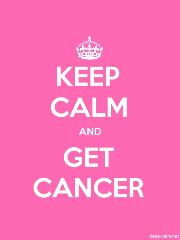 KEEP CALM AND GET CANCER - white/pink - Default (600x800)