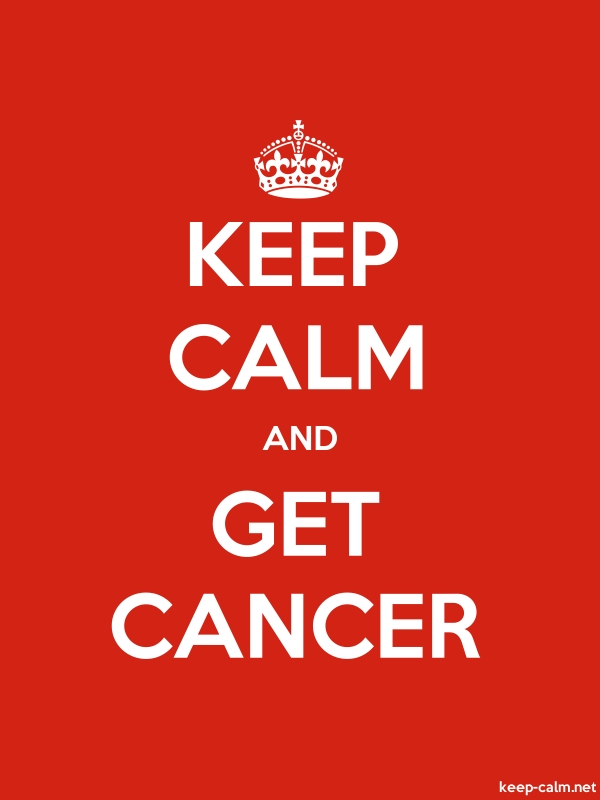 KEEP CALM AND GET CANCER - white/red - Default (600x800)