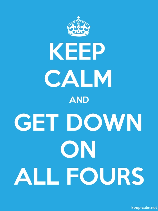 KEEP CALM AND GET DOWN ON ALL FOURS - white/blue - Default (600x800)