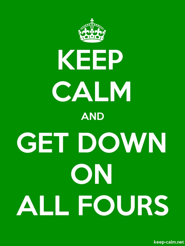 KEEP CALM AND GET DOWN ON ALL FOURS - white/green - Default (600x800)
