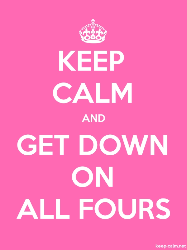 KEEP CALM AND GET DOWN ON ALL FOURS - white/pink - Default (600x800)