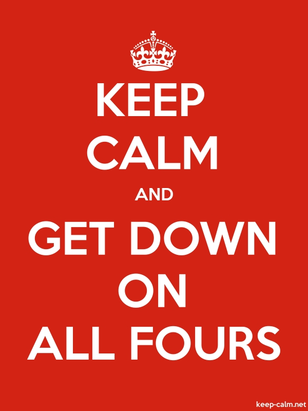 KEEP CALM AND GET DOWN ON ALL FOURS - white/red - Default (600x800)