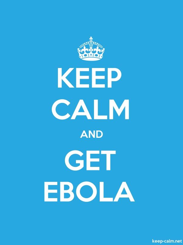 KEEP CALM AND GET EBOLA - white/blue - Default (600x800)