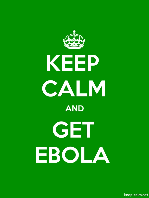 KEEP CALM AND GET EBOLA - white/green - Default (600x800)
