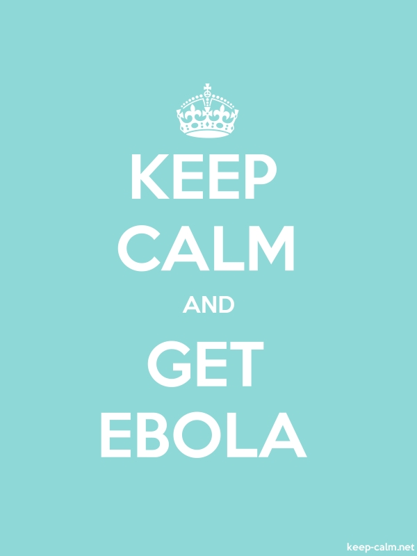 KEEP CALM AND GET EBOLA - white/lightblue - Default (600x800)