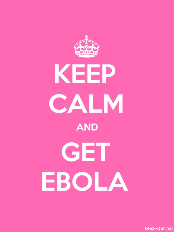 KEEP CALM AND GET EBOLA - white/pink - Default (600x800)