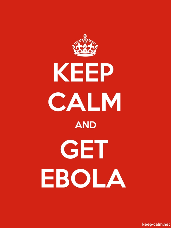 KEEP CALM AND GET EBOLA - white/red - Default (600x800)