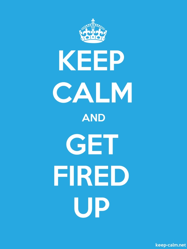 KEEP CALM AND GET FIRED UP - white/blue - Default (600x800)