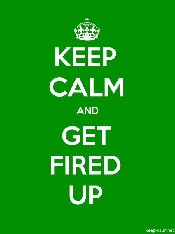 KEEP CALM AND GET FIRED UP - white/green - Default (600x800)
