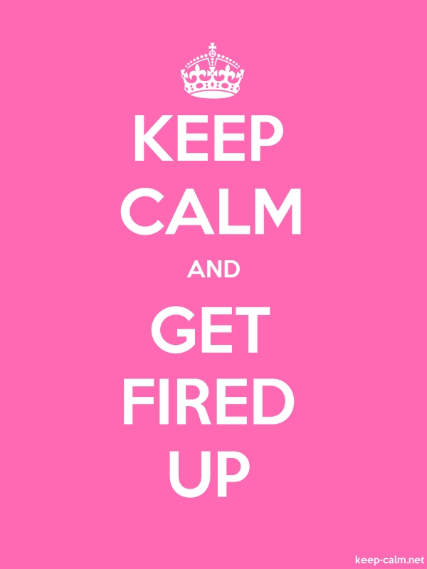 KEEP CALM AND GET FIRED UP - white/pink - Default (600x800)