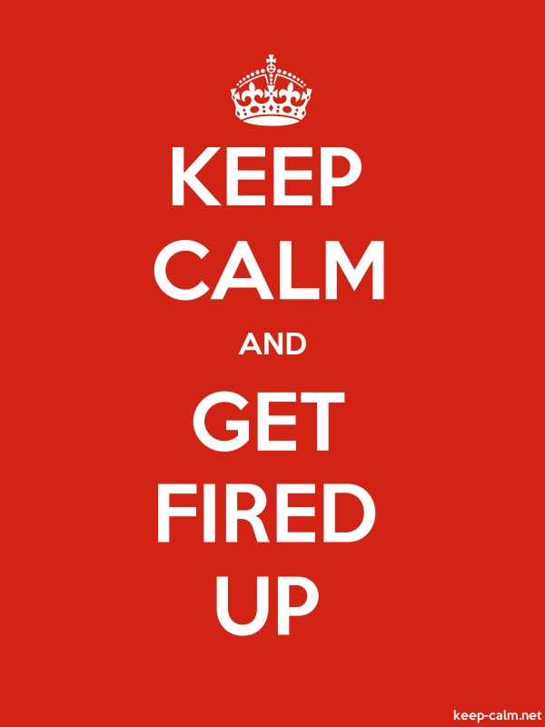 KEEP CALM AND GET FIRED UP - white/red - Default (600x800)