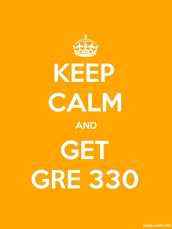 KEEP CALM AND GET GRE 330 - white/orange - Default (600x800)