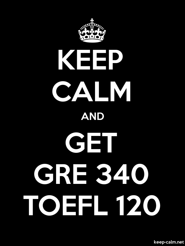KEEP CALM AND GET GRE 340 TOEFL 120 - white/black - Default (600x800)
