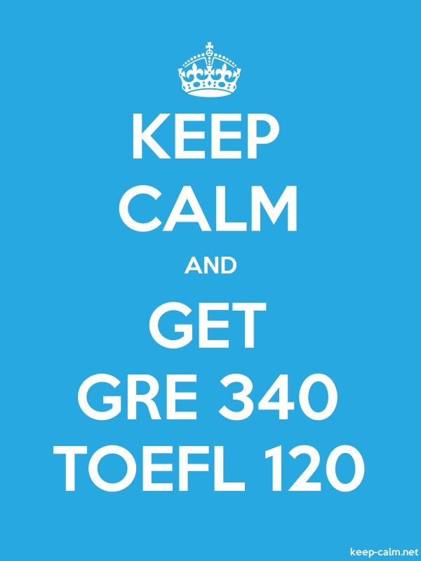 KEEP CALM AND GET GRE 340 TOEFL 120 - white/blue - Default (600x800)