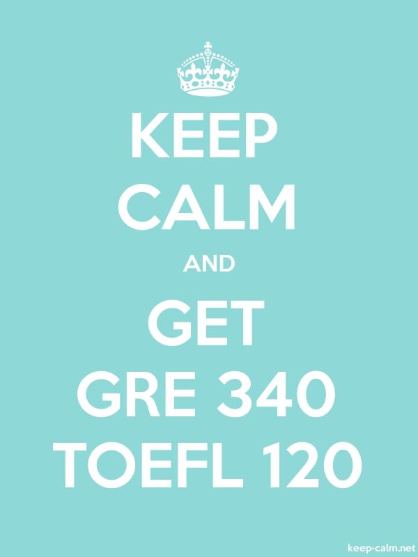 KEEP CALM AND GET GRE 340 TOEFL 120 - white/lightblue - Default (600x800)