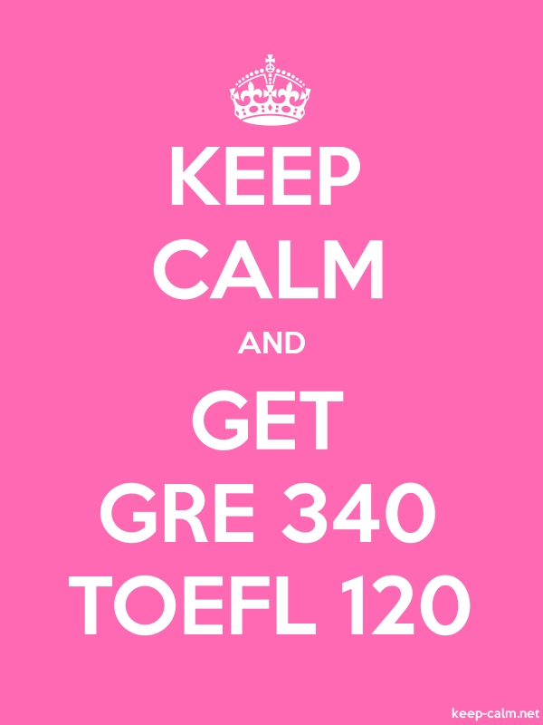 KEEP CALM AND GET GRE 340 TOEFL 120 - white/pink - Default (600x800)