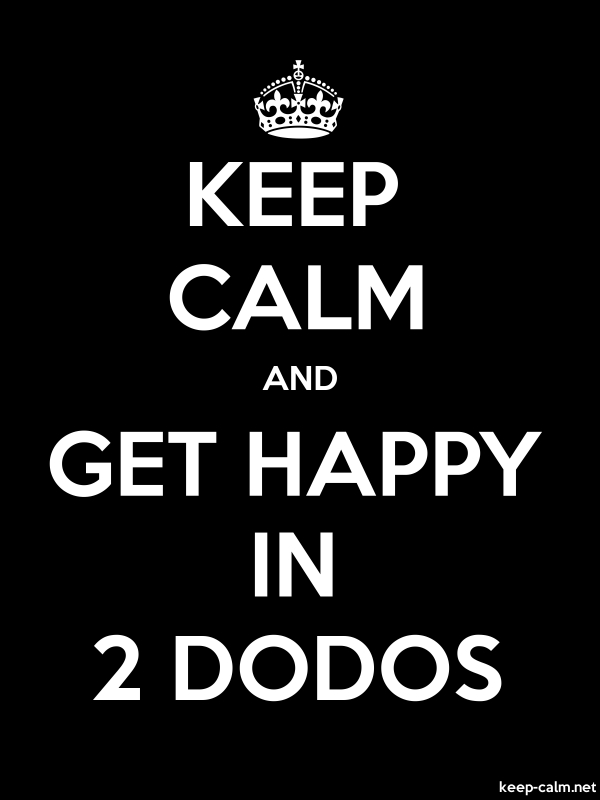 KEEP CALM AND GET HAPPY IN 2 DODOS - white/black - Default (600x800)