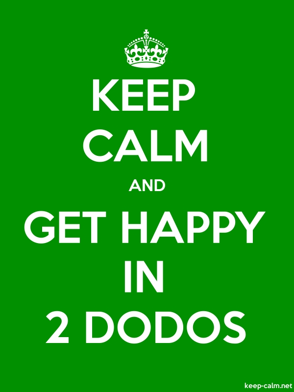 KEEP CALM AND GET HAPPY IN 2 DODOS - white/green - Default (600x800)