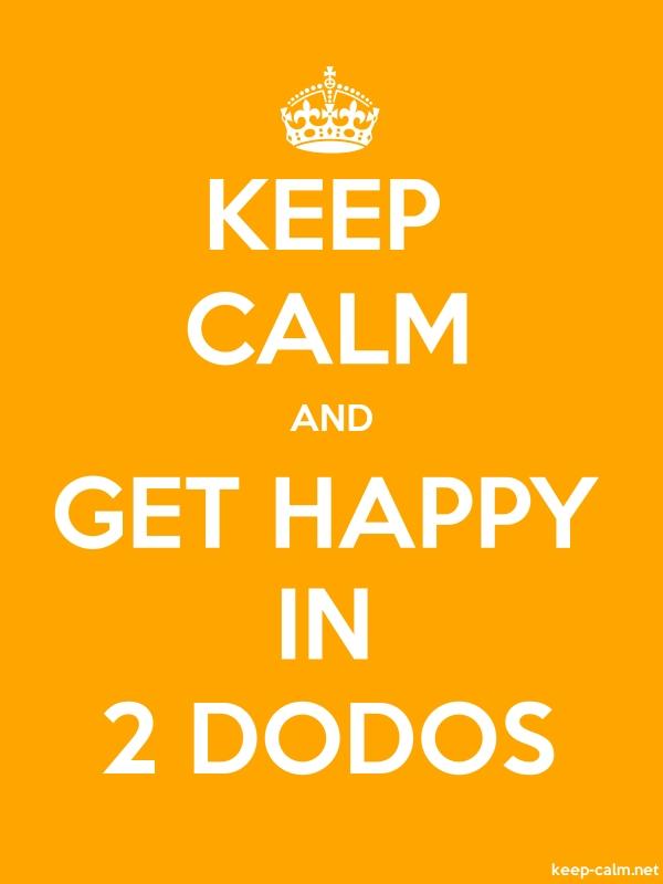KEEP CALM AND GET HAPPY IN 2 DODOS - white/orange - Default (600x800)