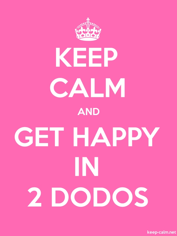 KEEP CALM AND GET HAPPY IN 2 DODOS - white/pink - Default (600x800)