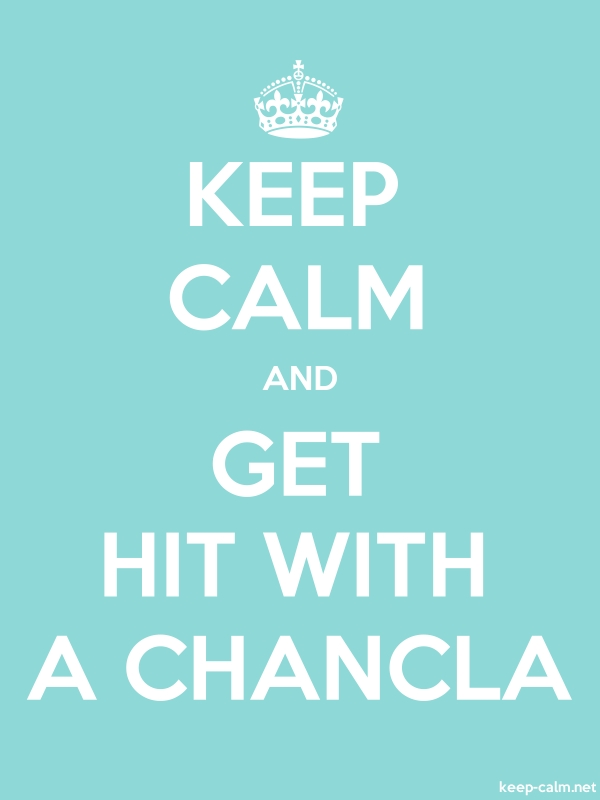 KEEP CALM AND GET HIT WITH A CHANCLA - white/lightblue - Default (600x800)