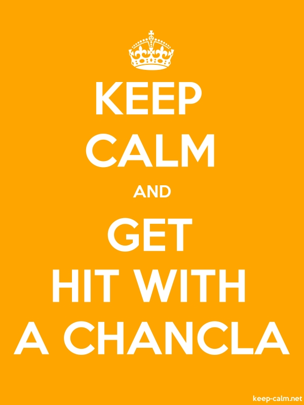 KEEP CALM AND GET HIT WITH A CHANCLA - white/orange - Default (600x800)