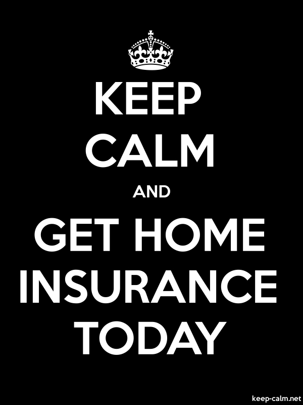 KEEP CALM AND GET HOME INSURANCE TODAY - white/black - Default (600x800)