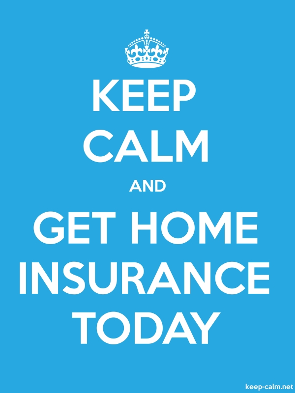 KEEP CALM AND GET HOME INSURANCE TODAY - white/blue - Default (600x800)