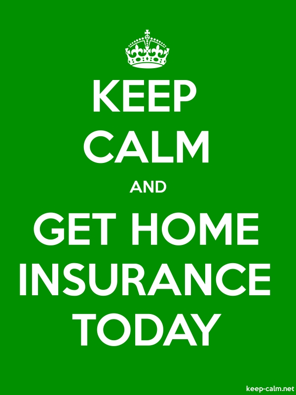 KEEP CALM AND GET HOME INSURANCE TODAY - white/green - Default (600x800)