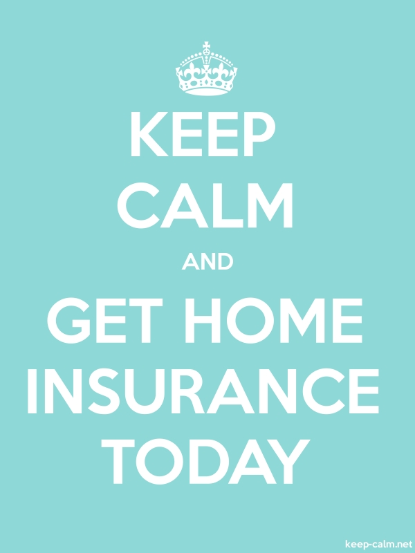 KEEP CALM AND GET HOME INSURANCE TODAY - white/lightblue - Default (600x800)