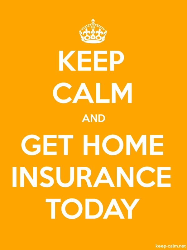 KEEP CALM AND GET HOME INSURANCE TODAY - white/orange - Default (600x800)