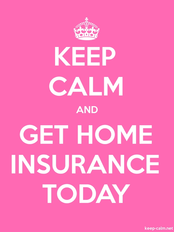 KEEP CALM AND GET HOME INSURANCE TODAY - white/pink - Default (600x800)