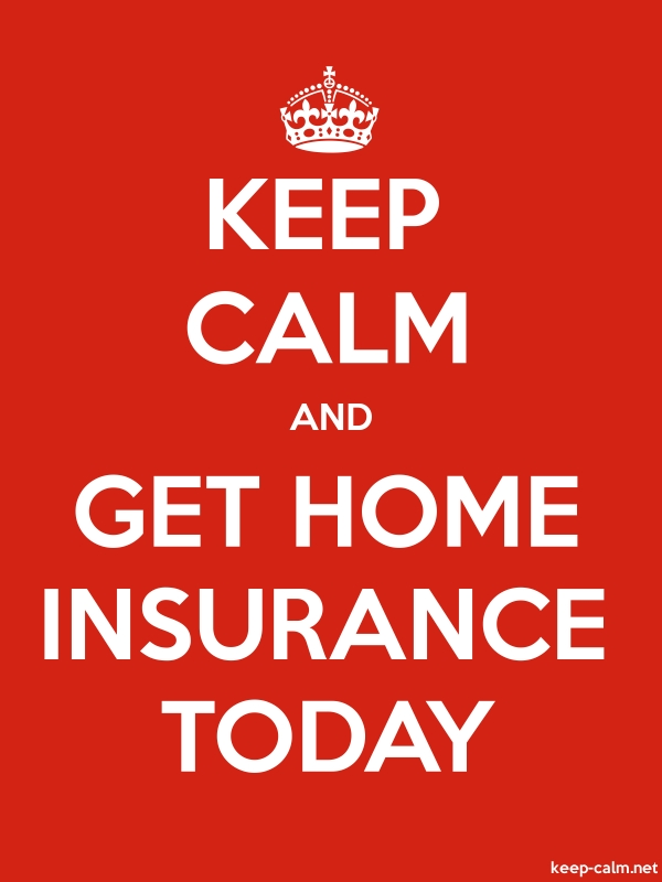 KEEP CALM AND GET HOME INSURANCE TODAY - white/red - Default (600x800)