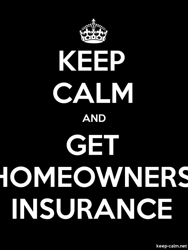 KEEP CALM AND GET HOMEOWNERS INSURANCE - white/black - Default (600x800)