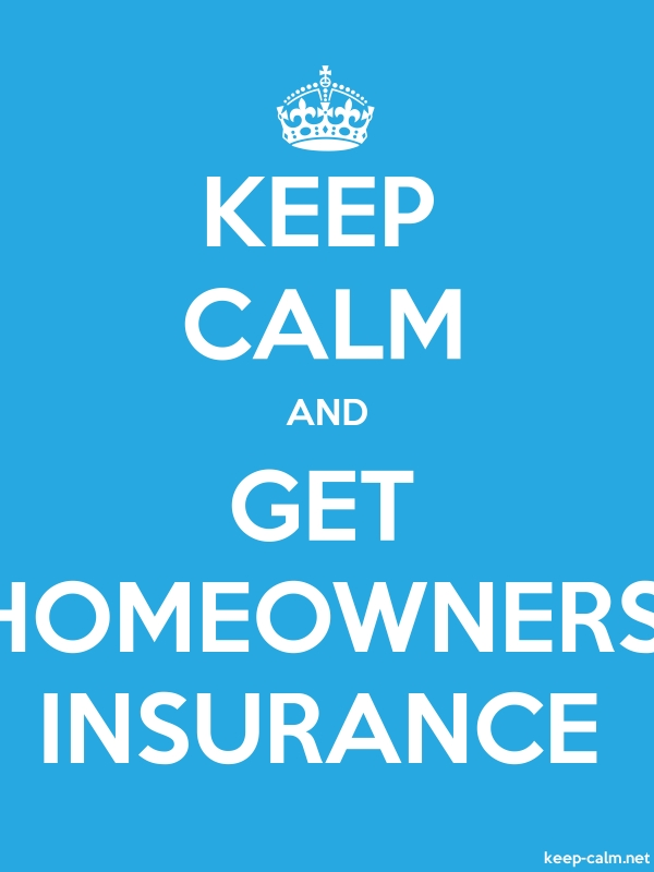 KEEP CALM AND GET HOMEOWNERS INSURANCE - white/blue - Default (600x800)