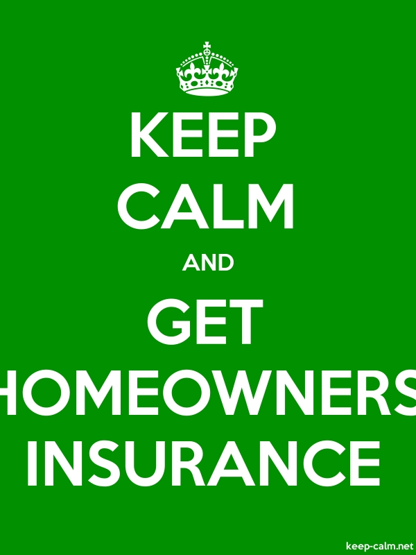 KEEP CALM AND GET HOMEOWNERS INSURANCE - white/green - Default (600x800)