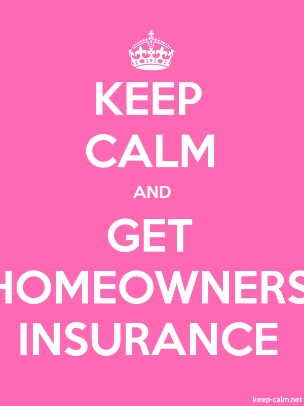 KEEP CALM AND GET HOMEOWNERS INSURANCE - white/pink - Default (600x800)