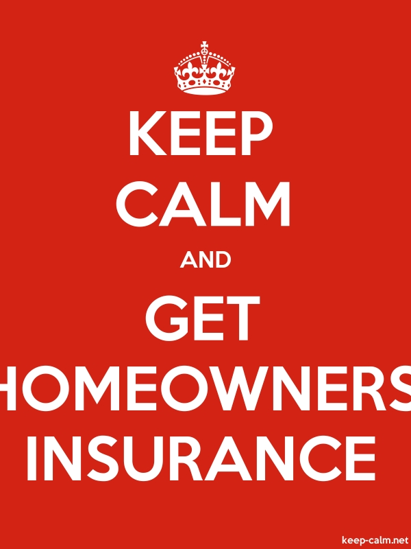 KEEP CALM AND GET HOMEOWNERS INSURANCE - white/red - Default (600x800)