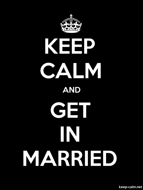 KEEP CALM AND GET IN MARRIED - white/black - Default (600x800)