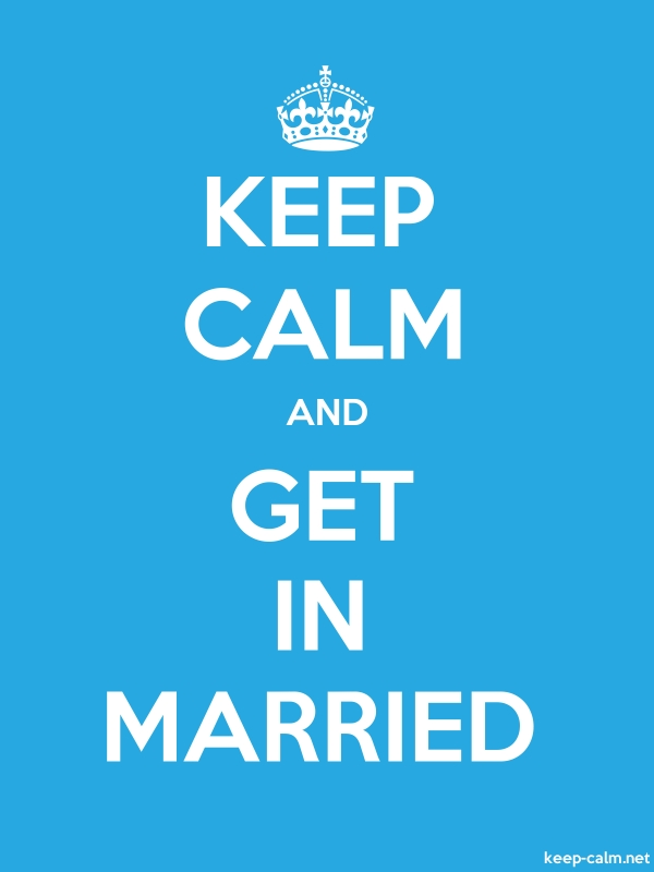 KEEP CALM AND GET IN MARRIED - white/blue - Default (600x800)
